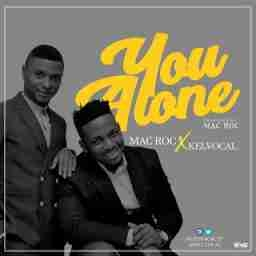 Mac Roc - You Alone Ft.  Kelvocal